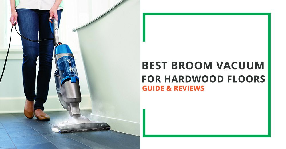 Best Broom Vacuum For Hardwood Floors Guide And Reviews