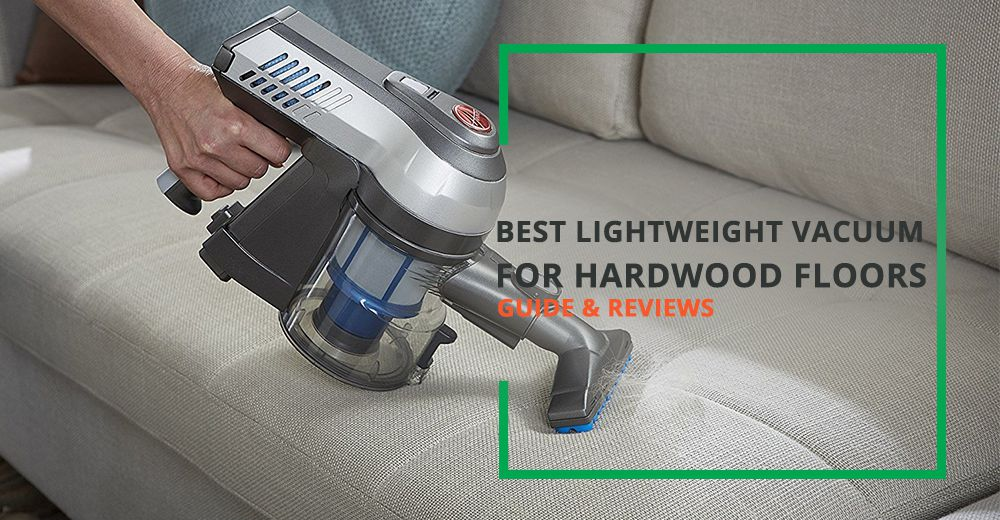 Best Lightweight Vacuum For Hardwood Floors Guide And