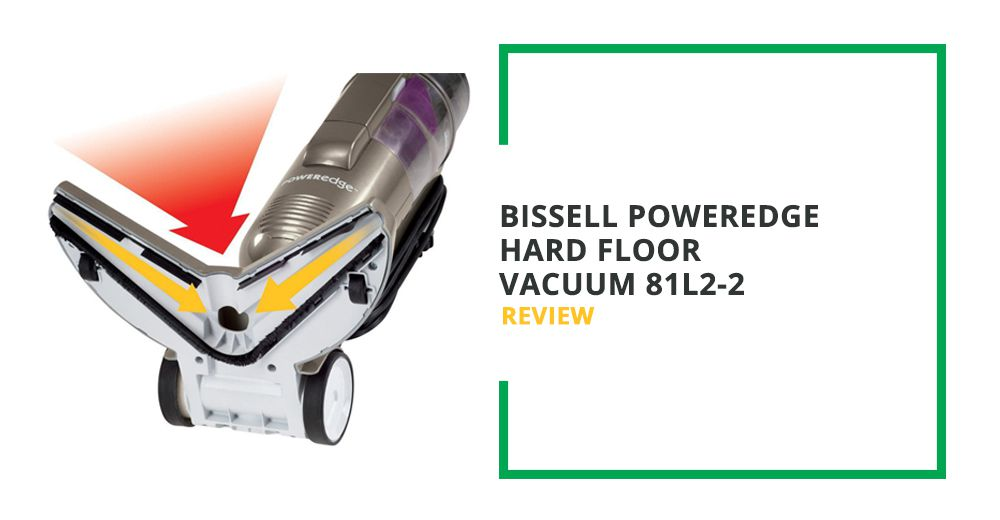 BISSELL PowerEdge Hard Floor Vacuum 81L2-2 Review