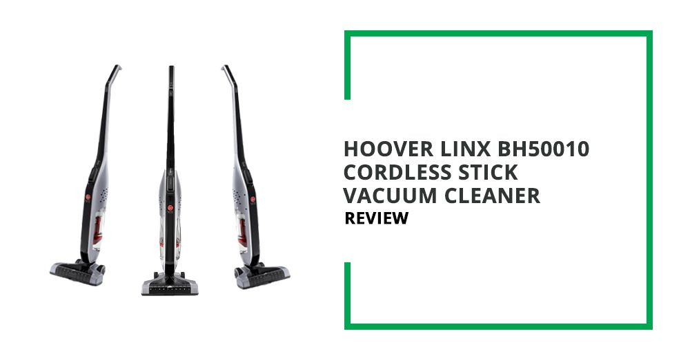 Hoover Linx BH50010 Cordless Stick Vacuum Cleaner Review