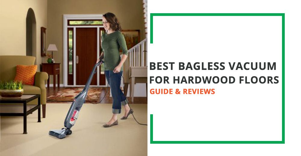 Best Bagless Vacuum for Hardwood Floors - Guide and Reviews