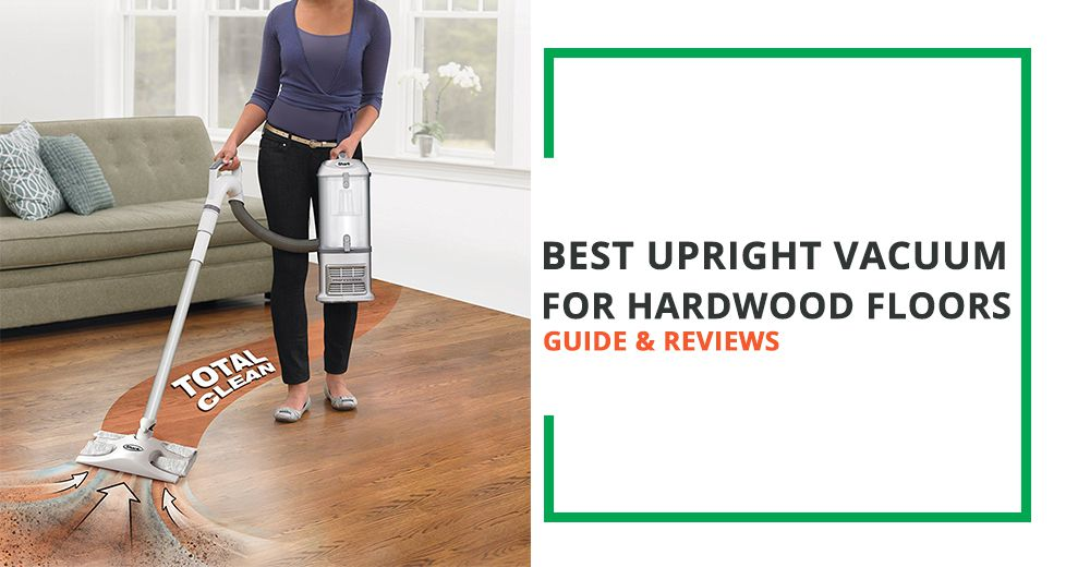Best Upright Vacuum For Hardwood Floors